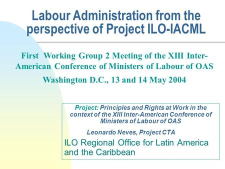 Labour Administration from the perspective of Project ILO-IACML Project: Principles and Rights at Work in the context of the XIII Inter-American Conference.