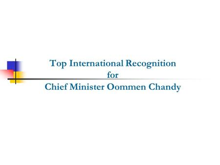 Top International Recognition for Chief Minister Oommen Chandy.