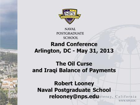 Rand Conference Arlington, DC - May 31, 2013 The Oil Curse and Iraqi Balance of Payments Robert Looney Naval Postgraduate School