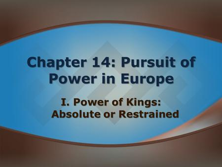 Chapter 14: Pursuit of Power in Europe I. Power of Kings: Absolute or Restrained.