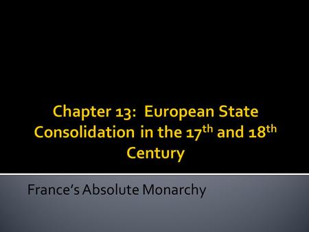 France's Absolute Monarchy.  Parliamentary Monarchy—England  Absolute Monarchy—France  (Republic—Netherlands)