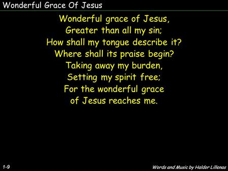 Wonderful Grace Of Jesus 1-9 Wonderful grace of Jesus, Greater than all my sin; How shall my tongue describe it? Where shall its praise begin? Taking away.