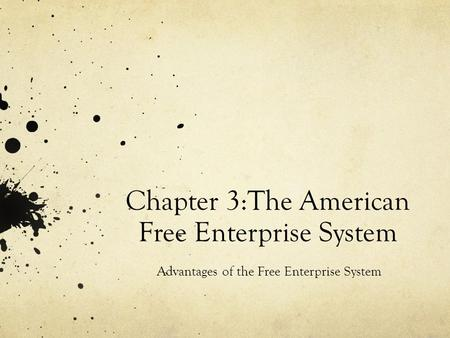 Chapter 3:The American Free Enterprise System Advantages of the Free Enterprise System.