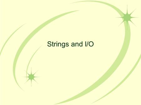 Strings and I/O. Lotsa String Stuff… There are close to 50 methods defined in the String class. We will introduce several of them here: charAt, substring,