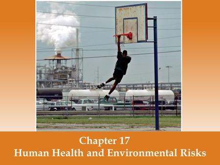 Chapter 17 Human Health and Environmental Risks. Human health is affected by a large number of risk factors A disease is any impaired function of the.