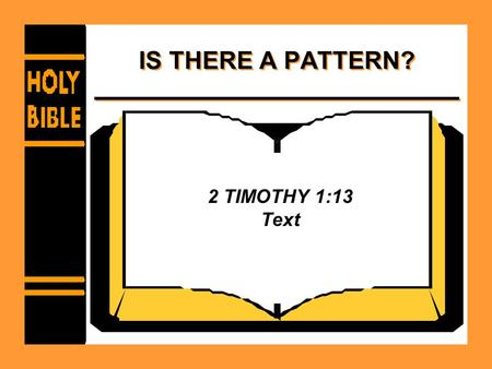 IS THERE A PATTERN? 2 TIMOTHY 1:13 Text. Is There A Pattern? Can we understand the pattern? –Nehemiah 8:8 –Psalm 119:104 –Ephesians 3:2-6 –Ephesians 5:17.