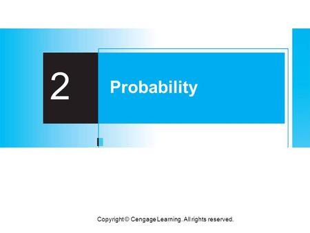 Copyright © Cengage Learning. All rights reserved. 2 Probability.