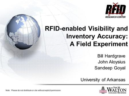 RFID-enabled Visibility and Inventory Accuracy: A Field Experiment Bill Hardgrave John Aloysius Sandeep Goyal University of Arkansas Note: Please do not.