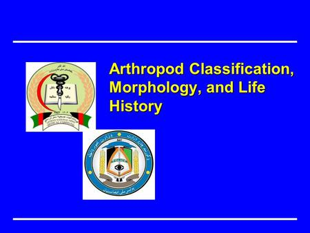 Arthropod Classification, Morphology, and Life History.