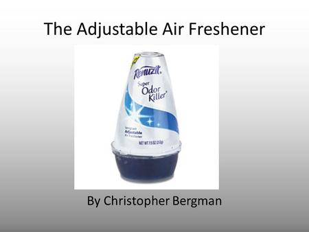 The Adjustable Air Freshener By Christopher Bergman.