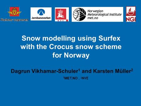 Snow modelling using Surfex with the Crocus snow scheme for Norway Dagrun Vikhamar-Schuler 1 and Karsten Müller 2 1 MET.NO, 2 NVE.