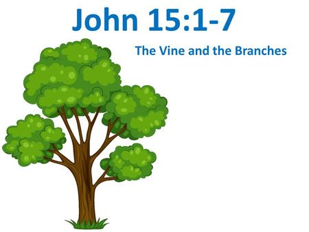 "John 15:1-7 The Vine and the Branches. 15 ""I am the true vine, and my Father is the gardener. 2 He cuts off every branch in me that bears no fruit, while."