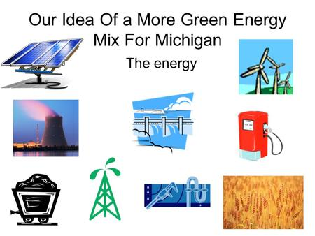 Our Idea Of a More Green Energy Mix For Michigan The energy.