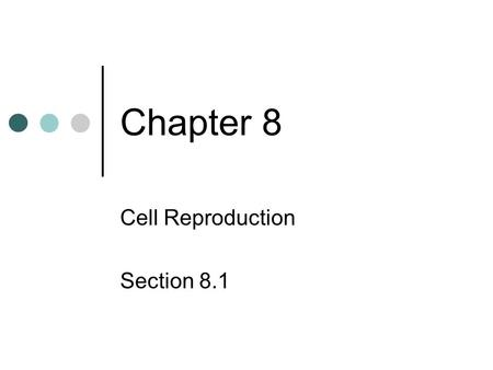 Chapter 8 Cell Reproduction Section 8.1. Chromosomes DNA- deoxyribonucleic acid Consists of six billion pairs of nucleotides.