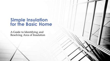 A Guide to Identifying and Resolving Area of Insulation Simple Insulation for the Basic Home.