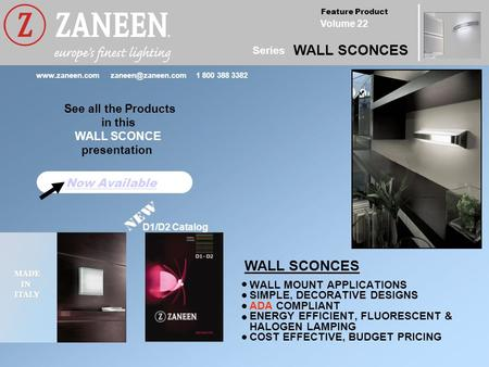 Feature Product Volume 22 Series WALL SCONCES MADE MADE IN IN ITALY ITALY Now Available D1/D2 Catalog See all the Products