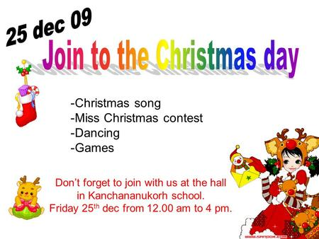 -Christmas song -Miss Christmas contest -Dancing -Games Don't forget to join with us at the hall in Kanchananukorh school. Friday 25 th dec from 12.00.