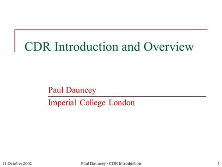 11 October 2002Paul Dauncey - CDR Introduction1 CDR Introduction and Overview Paul Dauncey Imperial College London.