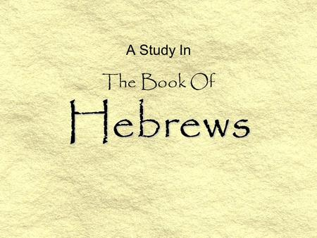 Hebrews A Study In The Book Of. Hebrews Overview –Chapters 1 - 2 – Jesus, Name Above All Names –Chapters 3 - 4: 13 – Yes, A Sweet Rest Is Remaining –Chapters.