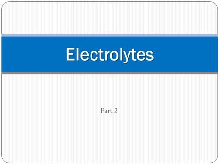 Part 2 Electrolytes. Bicarbonate 2 nd most abundant anion of ECF. Major component of the HCO 3 - /H 2 CO 3 buffering system. Serves as a transport form.