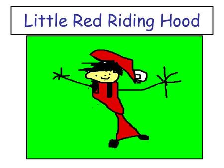 Little Red Riding Hood. Retold and Illustrated by Room 5.