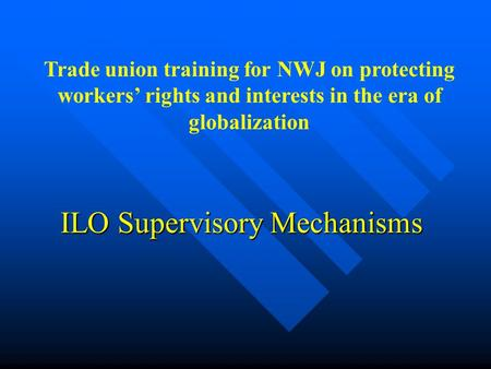 ILO Supervisory Mechanisms Trade union training for NWJ on protecting workers' rights and interests in the era of globalization.