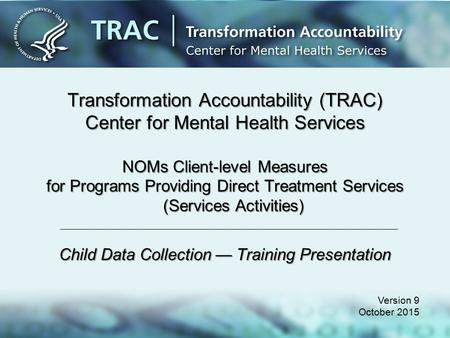 Transformation Accountability (TRAC) Center for Mental Health Services NOMs Client-level Measures for Programs Providing Direct Treatment Services (Services.