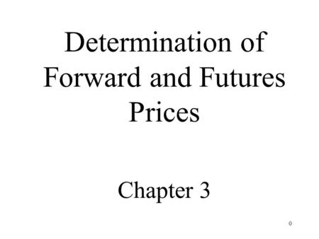 0 Determination of Forward and Futures Prices Chapter 3.