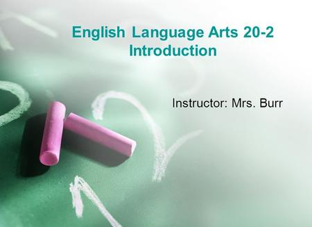 English Language Arts 20-2 Introduction Instructor: Mrs. Burr.