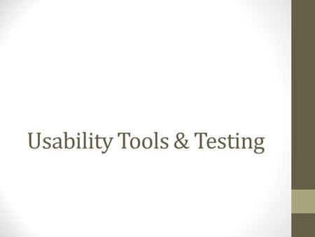 Usability Tools & Testing. The Process Tools & Software Commercial OpenSource Hosting How to wireframe.