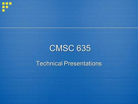 Technical Presentations CMSC 635. Keys to Presenting  Prepare  Be organized  Focus on the ideas  Practice!