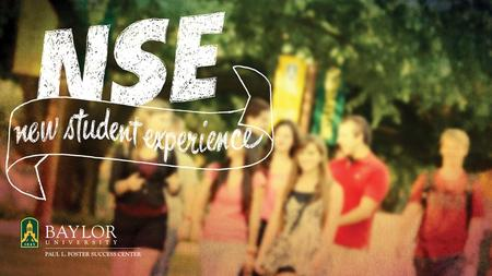 New Student Experience (NSE) NSE courses are designed to support your success by engaging you academically, socially, and spiritually in the earliest.