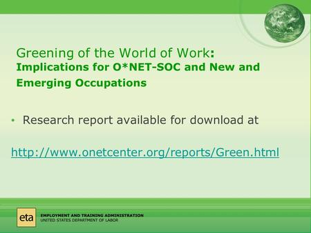 Greening of the World of Work: Implications for O*NET-SOC and New and Emerging Occupations Research report available for download at