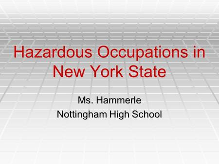 Hazardous Occupations in New York State Ms. Hammerle Nottingham High School.