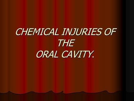 CHEMICAL INJURIES OF THE ORAL CAVITY.. CHEMICAL INJURIES OF THE ORAL CAVITY The oral cavity frequently manifests a serious reaction to a wide variety.