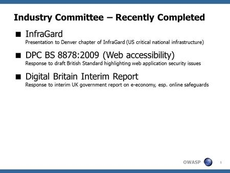 OWASP 1 Industry Committee – Recently Completed  InfraGard Presentation to Denver chapter of InfraGard (US critical national infrastructure)  DPC BS.