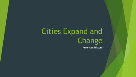 Cities Expand and Change American History. Goals  Students will be able to:  Analyze economic challenges American farmers faced in the 1800s  Examine.