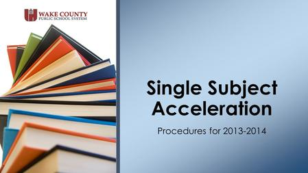 Procedures for 2013-2014 Single Subject Acceleration.