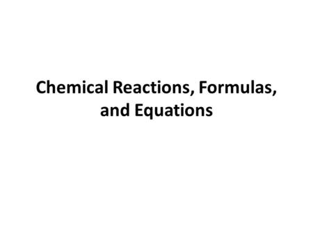 Chemical Reactions, Formulas, and Equations. Chemical Formulas Chemical formula - A shorthand notation for a compound or diatomic element. Shows the elements.