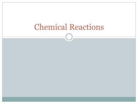 Chemical Reactions. Chemical Equations Reactants are the substances entering a reaction  Written on left Products are the result  Written on right A.