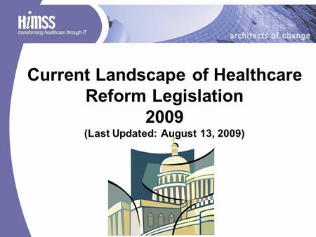 Current Landscape of Healthcare Reform Legislation 2009 (Last Updated: August 13, 2009)