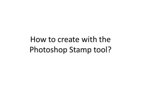 How to create with the Photoshop Stamp tool?. The Photoshop Stamp Tool Allows you to create new visual elements inside of an image Has Two Tool Options.