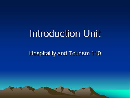 "Introduction Unit Hospitality and Tourism 110. World Tourism Organization (WTO) Defines tourism as: –""the activities of persons travelling to and staying."