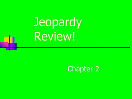 Jeopardy Review! Chapter 2. $200 $400 $500 $1000 $100 $200 $400 $500 $1000 $100 $200 $400 $500 $1000 $100 $200 $400 $500 $1000 $100 $200 $400 $500 $1000.