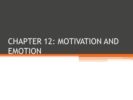 CHAPTER 12: MOTIVATION AND EMOTION. MOTIVATION Def: an internal state that activates behavior and directs it toward a goal Not readily observable Can.