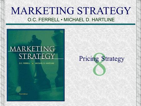 MARKETING STRATEGY O.C. FERRELL MICHAEL D. HARTLINE 8 Pricing Strategy.