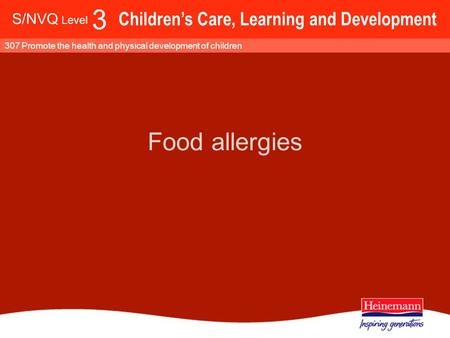 S/NVQ Level 3 Children's Care, Learning and Development 307 Promote the health and physical development of children Food allergies.
