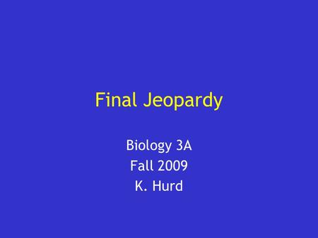 Final Jeopardy Biology 3A Fall 2009 K. Hurd. User Instructions Add your category headings to the Jeopardy board (slide #3) Add your answers and questions.