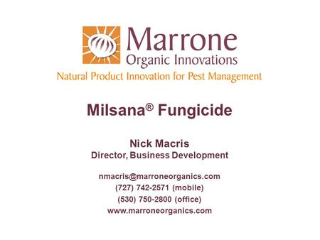Milsana ® Fungicide Nick Macris Director, Business Development (727) 742-2571 (mobile) (530) 750-2800 (office)