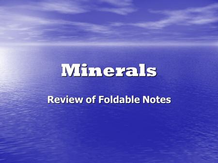 Minerals Review of Foldable Notes. What is a Mineral? Formed by natural process. Formed by natural process. Inorganic – are not made by a life process.